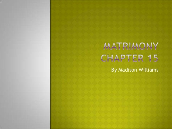 Matrimony Chapter 15<br />By Madison Williams<br />