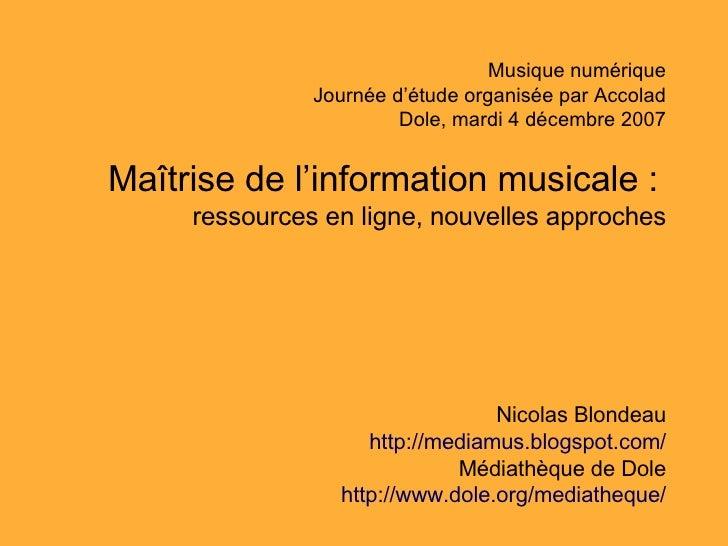 Musique numérique Journée d'étude organisée par Accolad Dole, mardi 4 décembre 2007 Maîtrise de l'information musicale :  ...