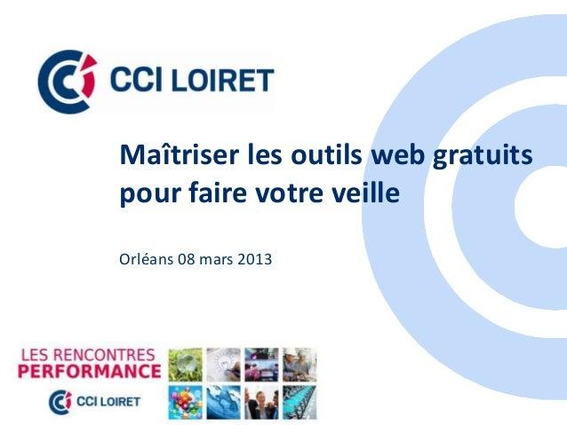 Maîtriser les outils web gratuitspour faire votre veilleOrléans 08 mars 2013