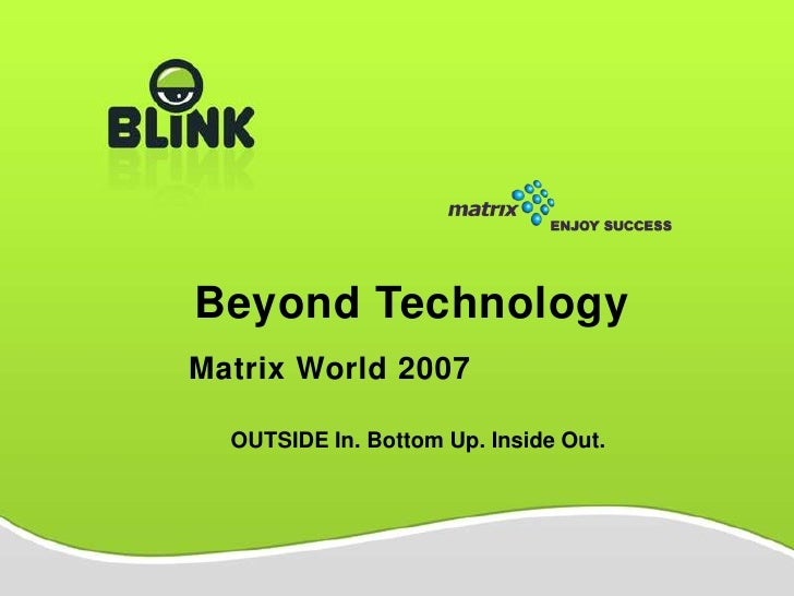 Beyond Technology Matrix World 2007    OUTSIDE In. Bottom Up. Inside Out.