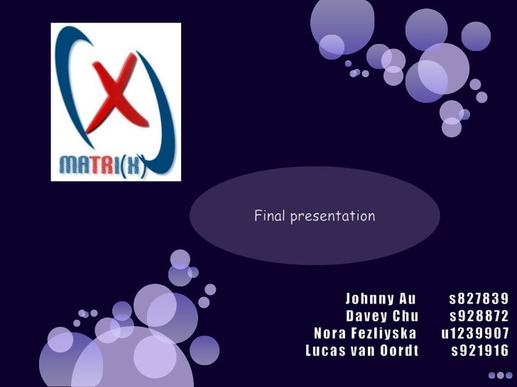 Johnny Aus827839Davey Chus928872Nora Fezliyska      u1239907Lucas van Oordt        s921916<br />Final presentation<br />