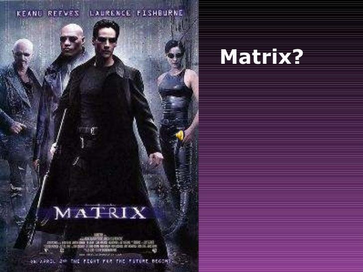 Matrix?