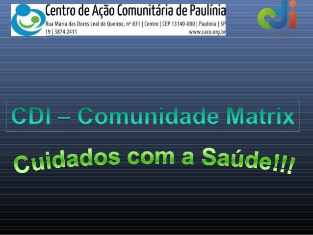 """Caco – Centro de Ação       Comunitária de Paulínia• Organização Não Governamental, criada em 1976Missão  """"Prestar assistê..."""