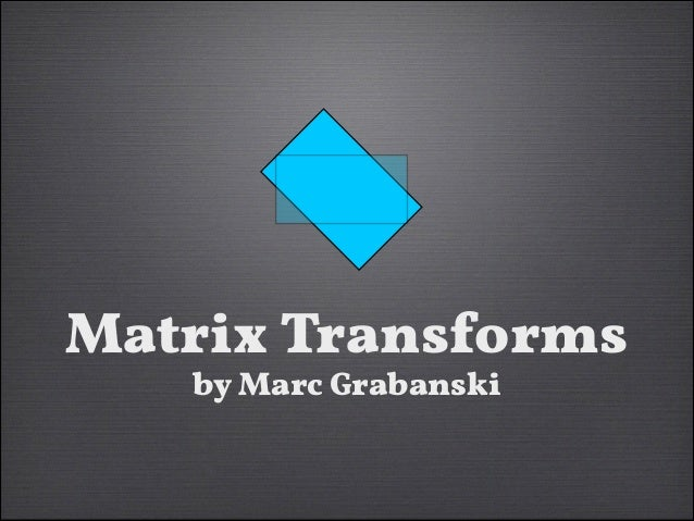 Matrix Transforms by Marc Grabanski