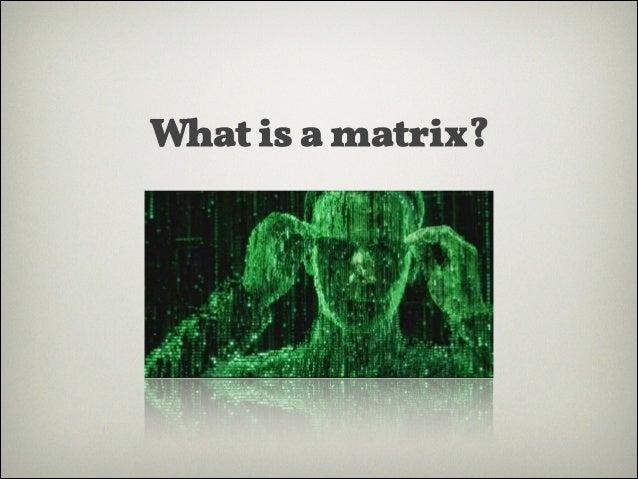 What is a matrix?