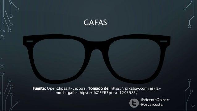 GAFAS Fuente: OpenClipaart-vectors. Tomado de: https://pixabay.com/es/la- moda-gafas-hipster-%C3%B3ptica-1295985/ @Vicenta...