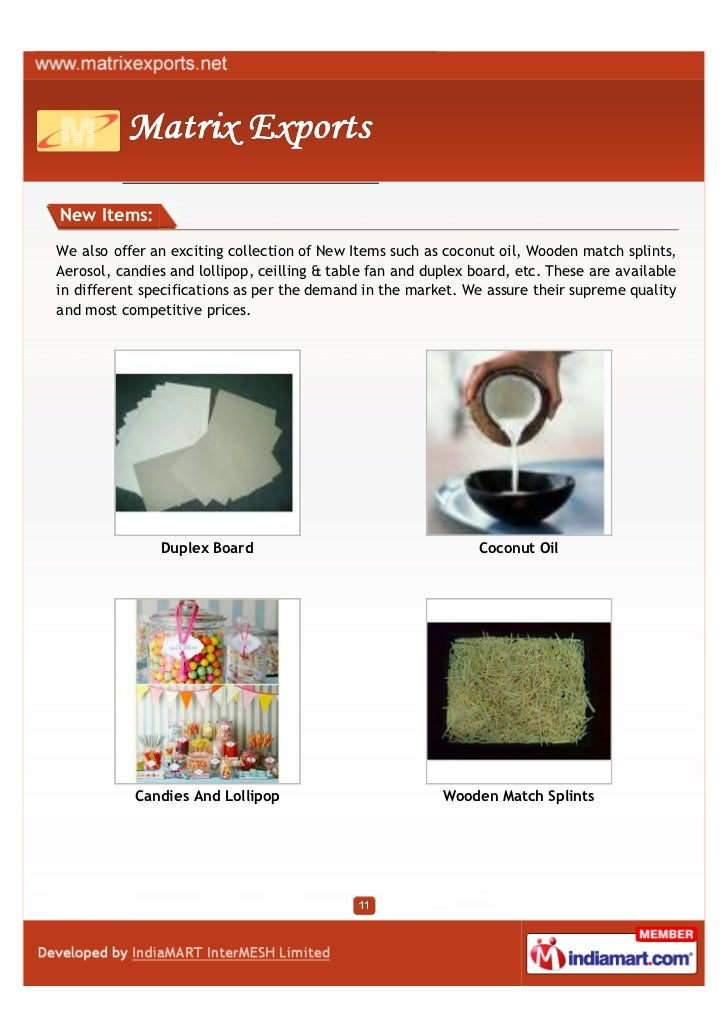 New Items:We also offer an exciting collection of New Items such as coconut oil, Wooden match splints,Aerosol, candies and...