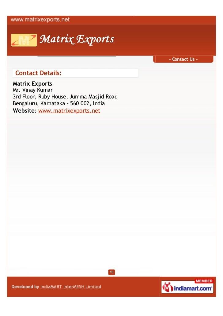 - Contact Us -Contact Details:Matrix ExportsMr. Vinay Kumar3rd Floor, Ruby House, Jumma Masjid RoadBengaluru, Karnataka - ...