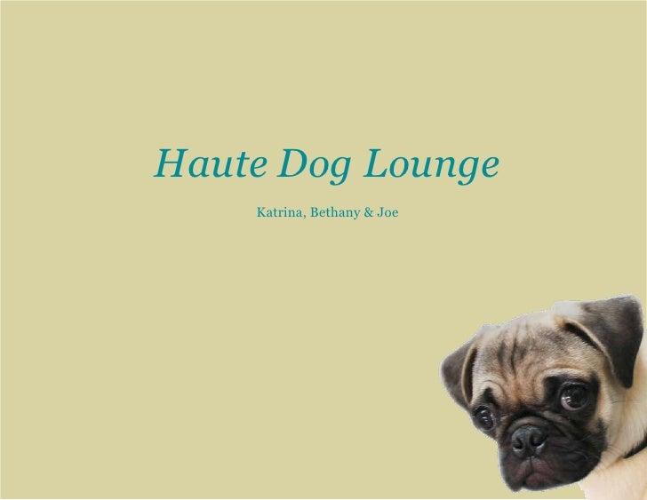 Haute Dog Lounge    Katrina, Bethany & Joe