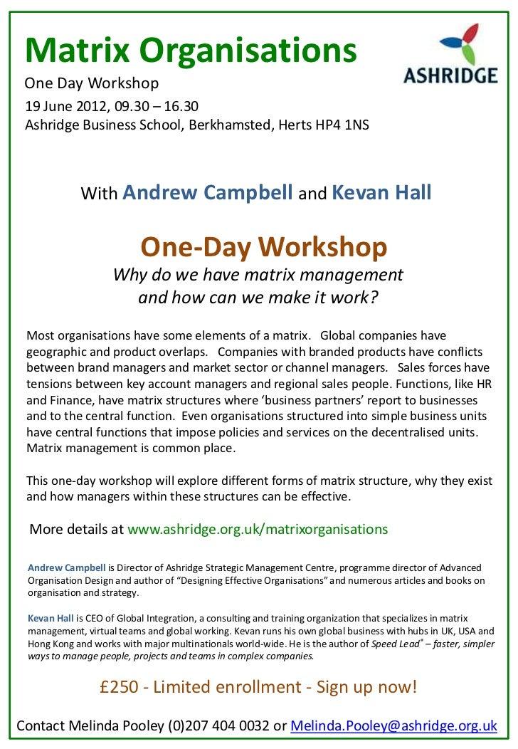 Matrix Organisations One Day Workshop 19 June 2012, 09.30 – 16.30 Ashridge Business School, Berkhamsted, Herts HP4 1NS    ...