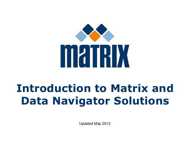 Introduction to Matrix andData Navigator SolutionsUpdated May 2013