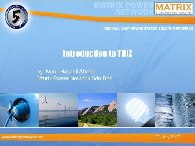 Introduction to TRIZby: Nurul Haszeli AhmadMatrix Power Network Sdn.Bhd                                31 July 2012