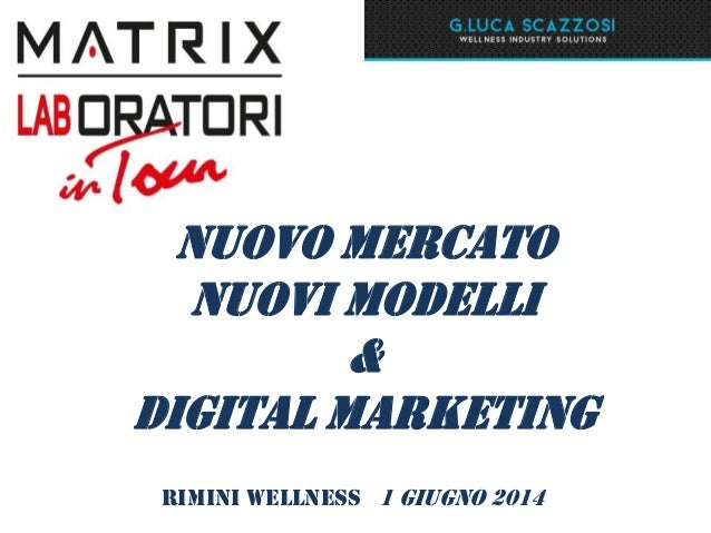 Nuovo mercato Nuovi modelli & Digital marketing Rimini wellness 1 giugno 2014