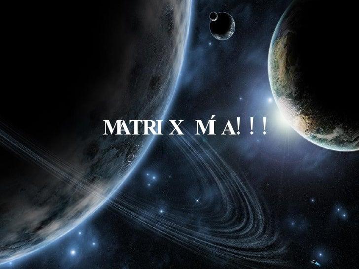 MATRIX MÍA!!!