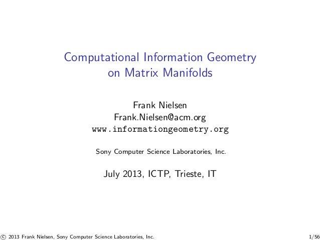 Computational Information Geometry on Matrix Manifolds Frank Nielsen Frank.Nielsen@acm.org www.informationgeometry.org Son...