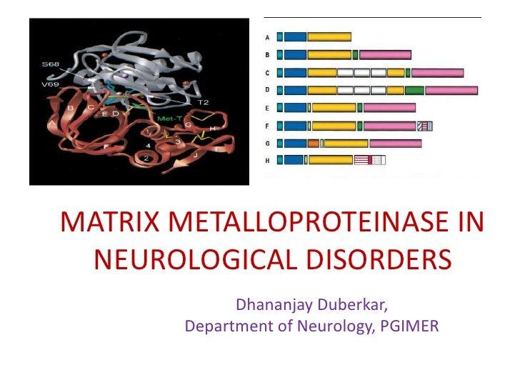Matrix metalloproteinase in neurological disorders<br />Dhananjay Duberkar,<br />Department of Neurology, PGIMER<br />