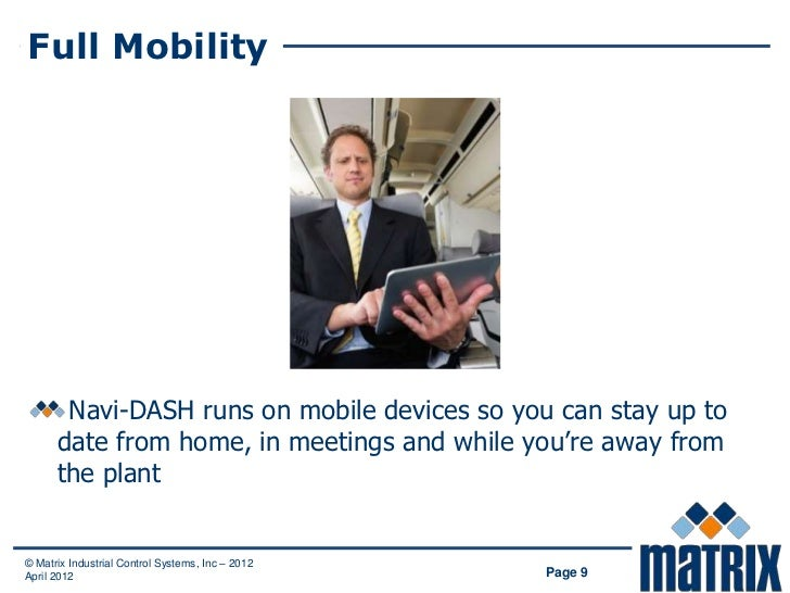 Full Mobility       Navi-DASH runs on mobile devices so you can stay up to      date from home, in meetings and while you'...