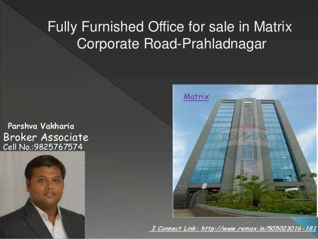 I Connect Link: http://www.remax.in/505023016-181 Fully Furnished Office for sale in Matrix Corporate Road-Prahladnagar Ma...