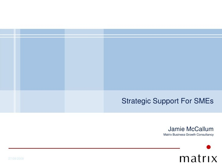 Strategic Support For SMEs                              Jamie McCallum                         Matrix Business Growth Cons...