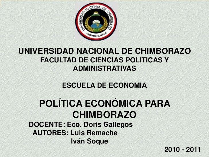 UNIVERSIDAD NACIONAL DE CHIMBORAZO<br />FACULTAD DE CIENCIAS POLITICAS Y ADMINISTRATIVAS<br />ESCUELA DE ECONOMIA<br />POL...