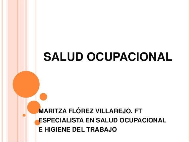 SALUD OCUPACIONAL MARITZA FLÓREZ VILLAREJO. FT ESPECIALISTA EN SALUD OCUPACIONAL E HIGIENE DEL TRABAJO