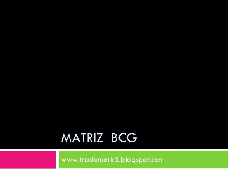 MATRIZ  BCG www.trademark5.blogspot.com