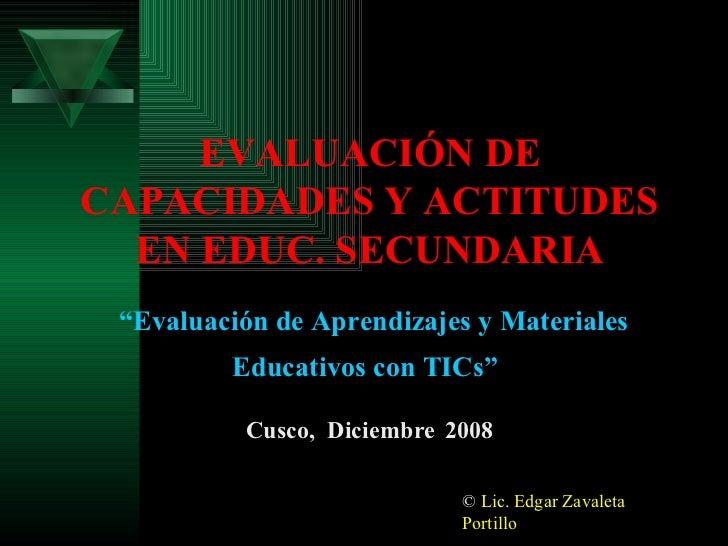 """EVALUACIÓN DE CAPACIDADES Y ACTITUDES EN EDUC. SECUNDARIA Cusco,  Diciembre   2008 """" Evaluación de Aprendizajes y Material..."""