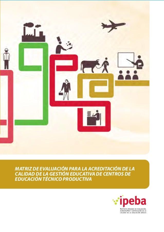 MATRIZ DE EVALUACIÓN PARA LA ACREDITACIÓN DE LACALIDAD DE LA GESTIÓN EDUCATIVA DE CENTROS DEEDUCACIÓN TÉCNICO PRODUCTIVA