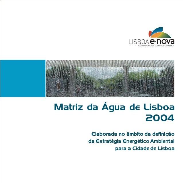 Matriz da Água de Lisboa 2004 Elaborada no âmbito da definição da Estratégia Energético Ambiental para a Cidade de Lisboa