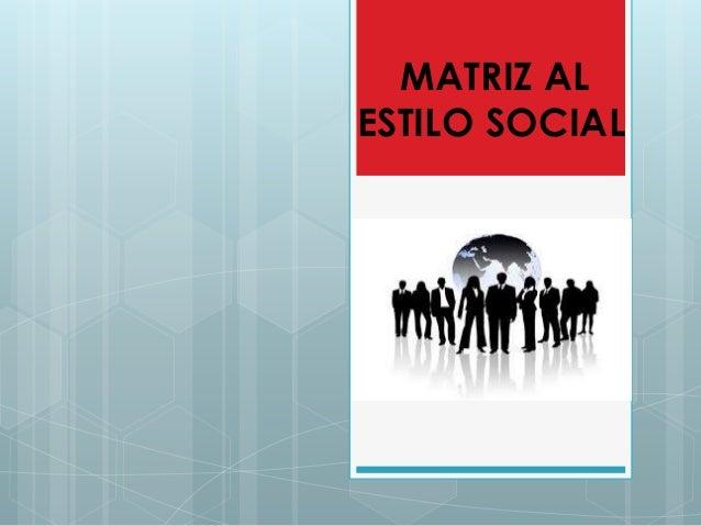 MATRIZ AL  ESTILO SOCIAL