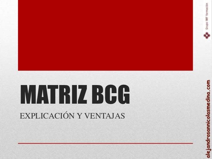 MATRIZ BCG                         alejandrosannicolasmedina.comEXPLICACIÓN Y VENTAJAS