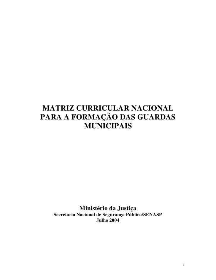 MATRIZ CURRICULAR NACIONALPARA A FORMAÇÃO DAS GUARDAS         MUNICIPAIS             Ministério da Justiça  Secretaria Nac...