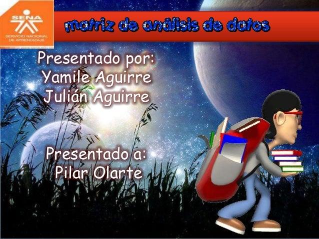 Presentado por: Yamile Aguirre Julián Aguirre Presentado a: Pilar Olarte