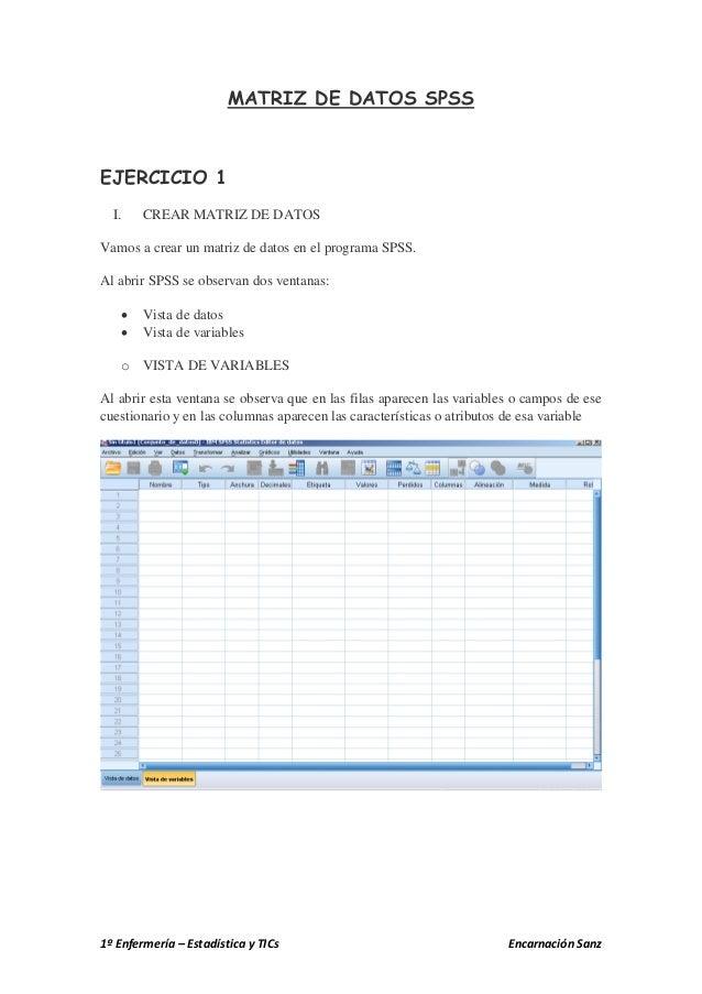 MATRIZ DE DATOS SPSSEJERCICIO 1  I.       CREAR MATRIZ DE DATOSVamos a crear un matriz de datos en el programa SPSS.Al abr...