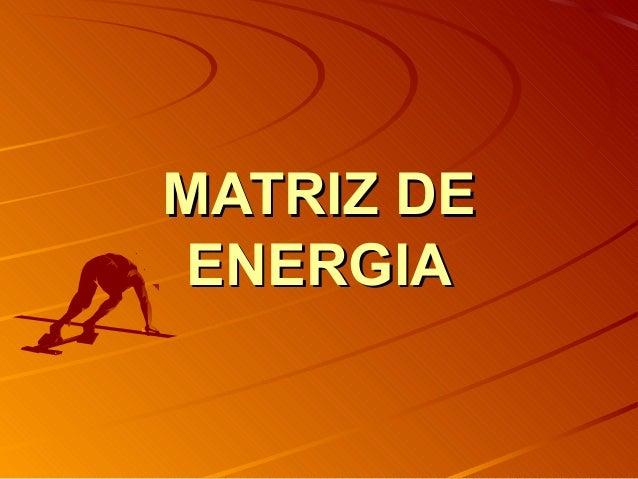 MATRIZ DEMATRIZ DE ENERGIAENERGIA