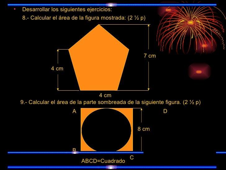 <ul><li>Desarrollar los siguientes ejercicios: </li></ul><ul><li>8.- Calcular el área de la figura mostrada: (2 ½ p) </li>...