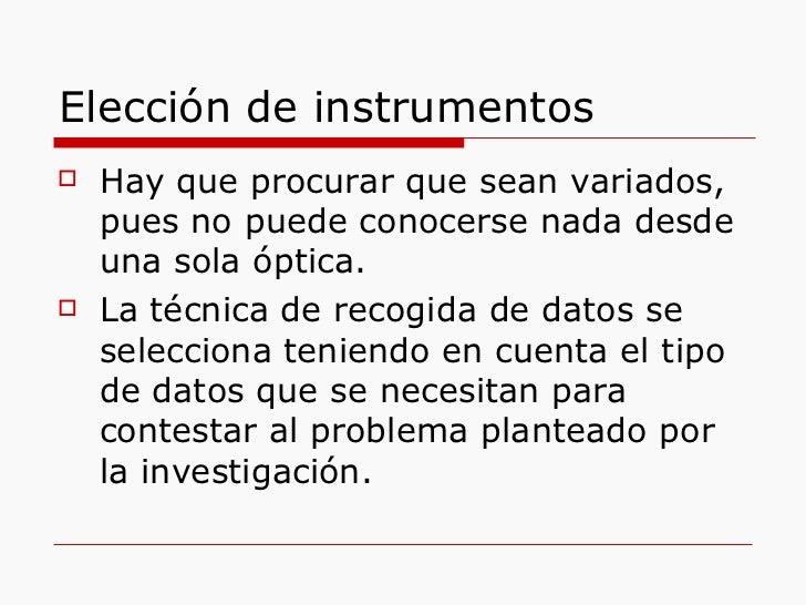 Elección de instrumentos <ul><li>Hay que procurar que sean variados, pues no puede conocerse nada desde una sola óptica. <...