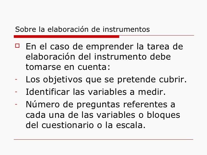 Sobre la elaboración de instrumentos <ul><li>En el caso de emprender la tarea de elaboración del instrumento debe tomarse ...