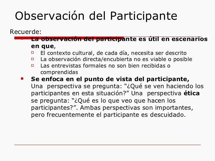 Observación del Participante <ul><li>Recuerde: </li></ul><ul><ul><li>La observación del participante es útil en escenarios...