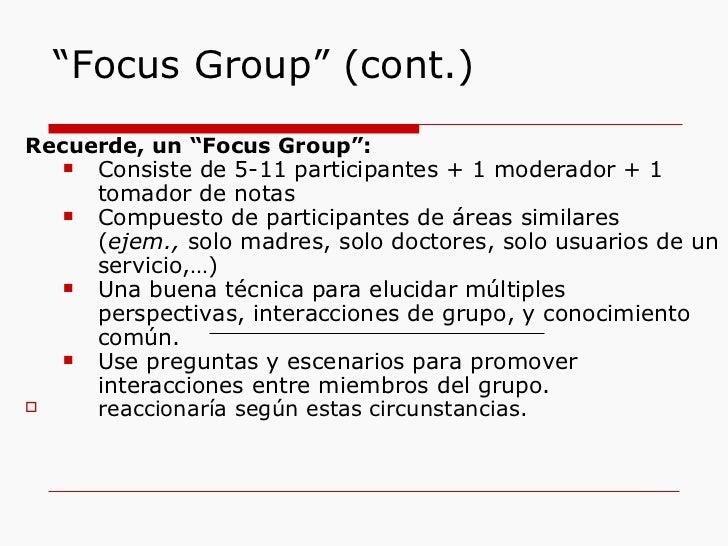""""""" Focus Group"""" (cont.) <ul><li>Recuerde, un """"Focus Group"""": </li></ul><ul><ul><li>Consiste de 5-11 participantes + 1 modera..."""