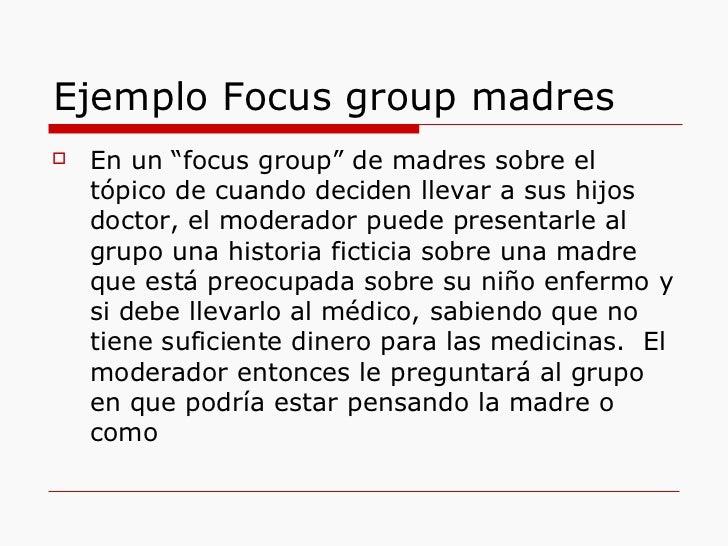 """Ejemplo Focus group madres <ul><li>En un """"focus group"""" de madres sobre el tópico de cuando deciden llevar a sus hijos doct..."""