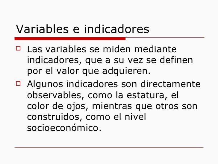 Variables e indicadores <ul><li>Las variables se miden mediante indicadores, que a su vez se definen por el valor que adqu...