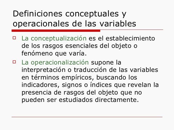 Definiciones conceptuales y operacionales de las variables <ul><li>La conceptualización  es el establecimiento de los rasg...