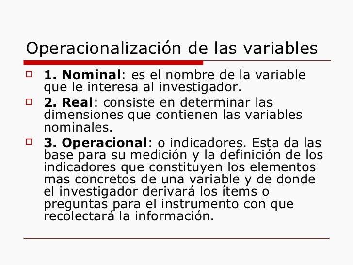 Operacionalización de las variables <ul><li>1. Nominal : es el nombre de la variable que le interesa al investigador.  </l...