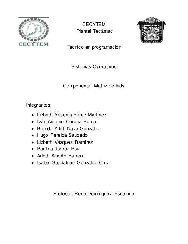CECYTEM Plantel Tecámac Técnico en programación Sistemas Operativos Componente: Matriz de leds Integrantes:  Lizbeth Yese...