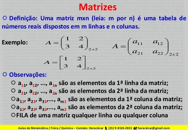 Matrizes  Definição: Uma matriz mxn (leia: m por n) é uma tabela de números reais dispostos em m linhas e n colunas. Exem...