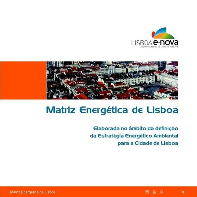 Matriz Energética de Lisboa  Ficha Técnica Título Matriz Energética do Concelho de Lisboa  Edição Lisboa E-Nova – Agência ...