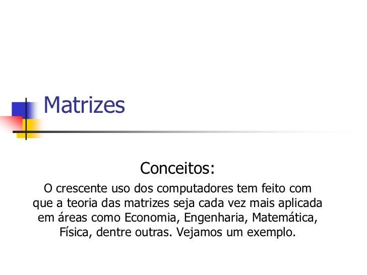 Matrizes                   Conceitos:  O crescente uso dos computadores tem feito comque a teoria das matrizes seja cada v...
