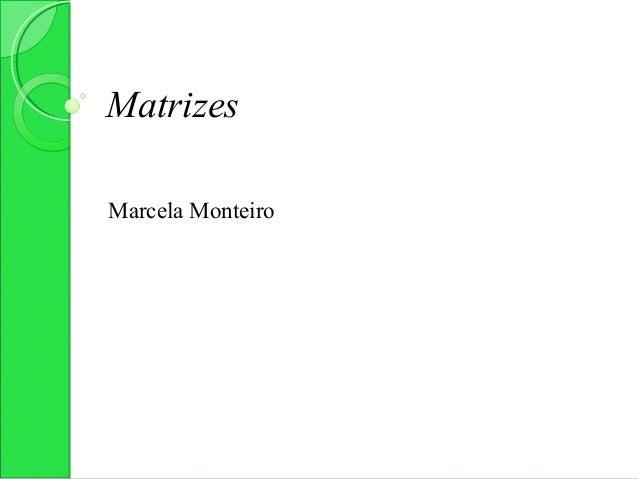 MatrizesMarcela Monteiro