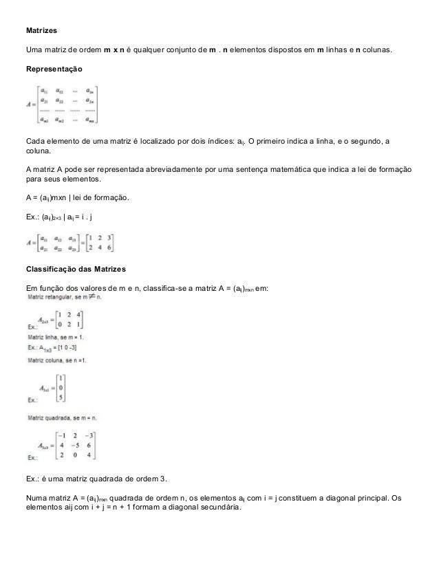 Matrizes Uma matriz de ordem m x n é qualquer conjunto de m . n elementos dispostos em m linhas e n colunas. Representação...